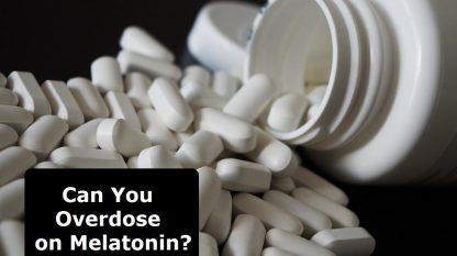 Overdose on Melatonin