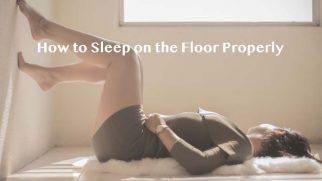 How to Sleep on the Floor Properly