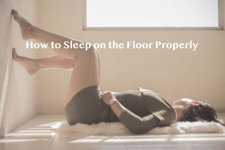 How to Sleep on the Floor Properly