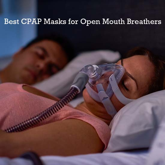 Best CPAP Masks for Open Mouth Breathers